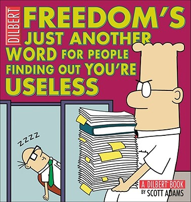 Freedom Is Just Another Word for People Finding Out You're Useless By Adams, Scott