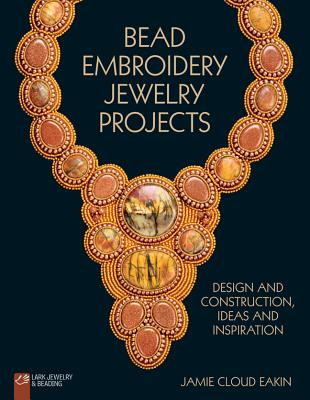 Bead Embroidery Jewelry Projects By Eakin, Jamie Cloud