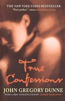 True Confessions By Dunne, John Gregory/ Pelecanos, George P. (INT)