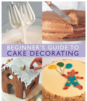 Beginner's Guide to Cake Decorating By Merehurst